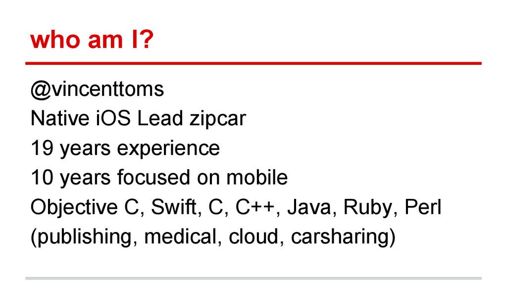 who am I? @vincenttoms Native iOS Lead zipcar 1...