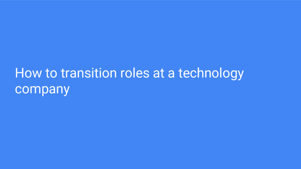 How to transition roles at a technology company