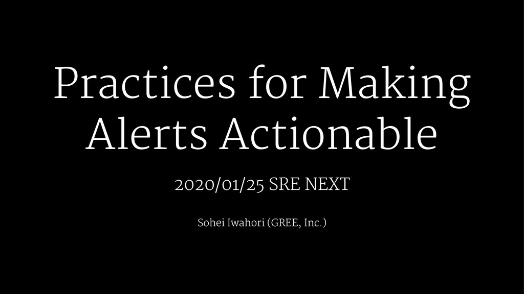 Practices for Making Alerts Actionable 2020/01/...