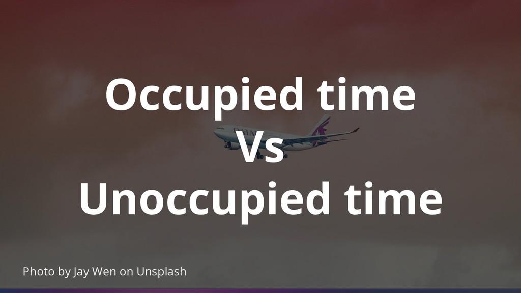 Photo by Jay Wen on Unsplash Occupied time Vs U...