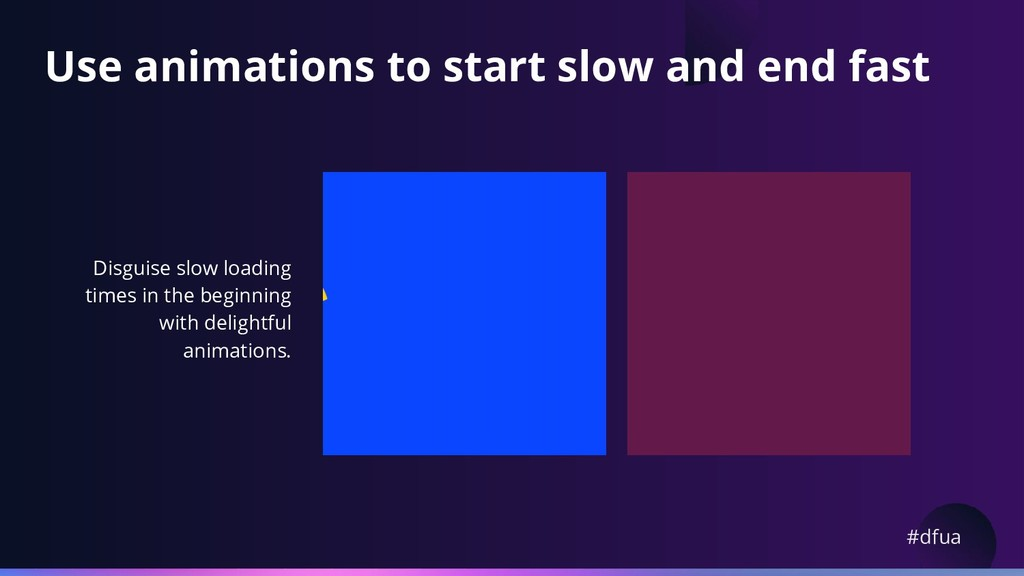 #dfua Use animations to start slow and end fast...