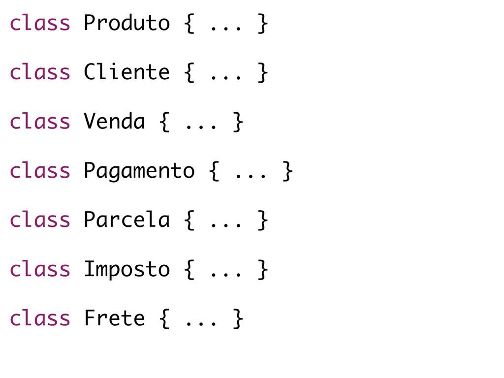 class Produto { ... } class Cliente { ... } cla...