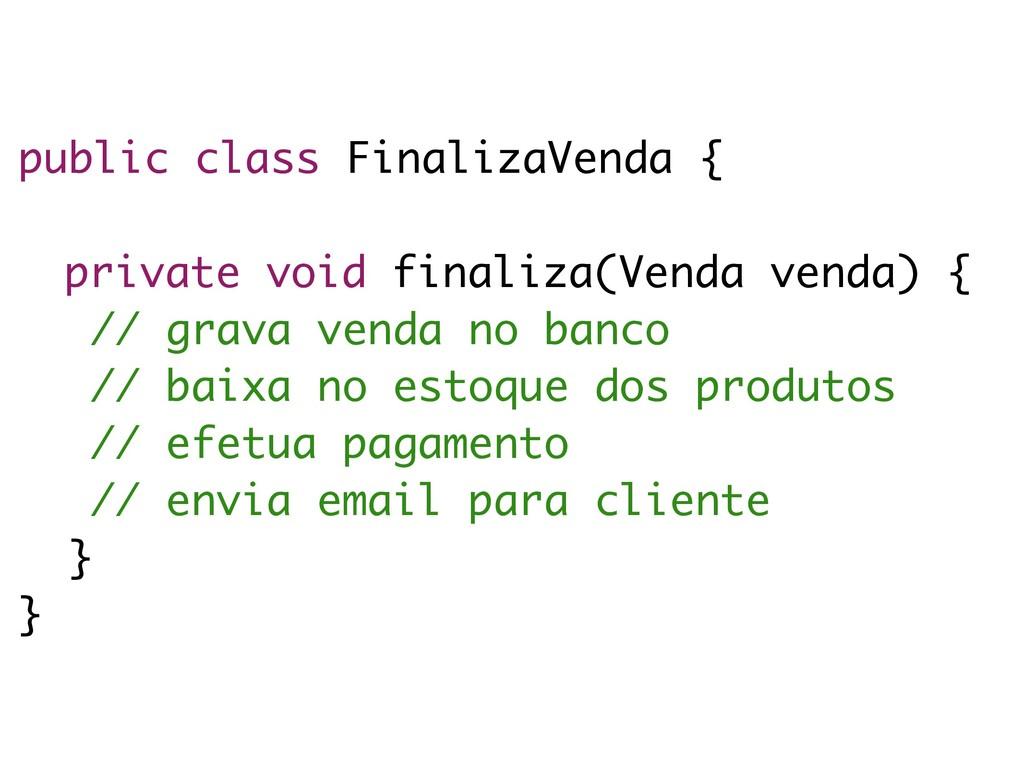public class FinalizaVenda { private void final...