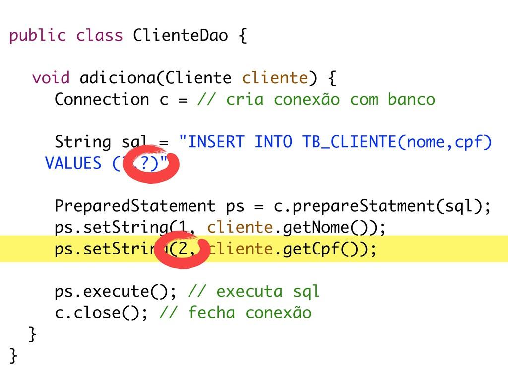 public class ClienteDao { void adiciona(Cliente...