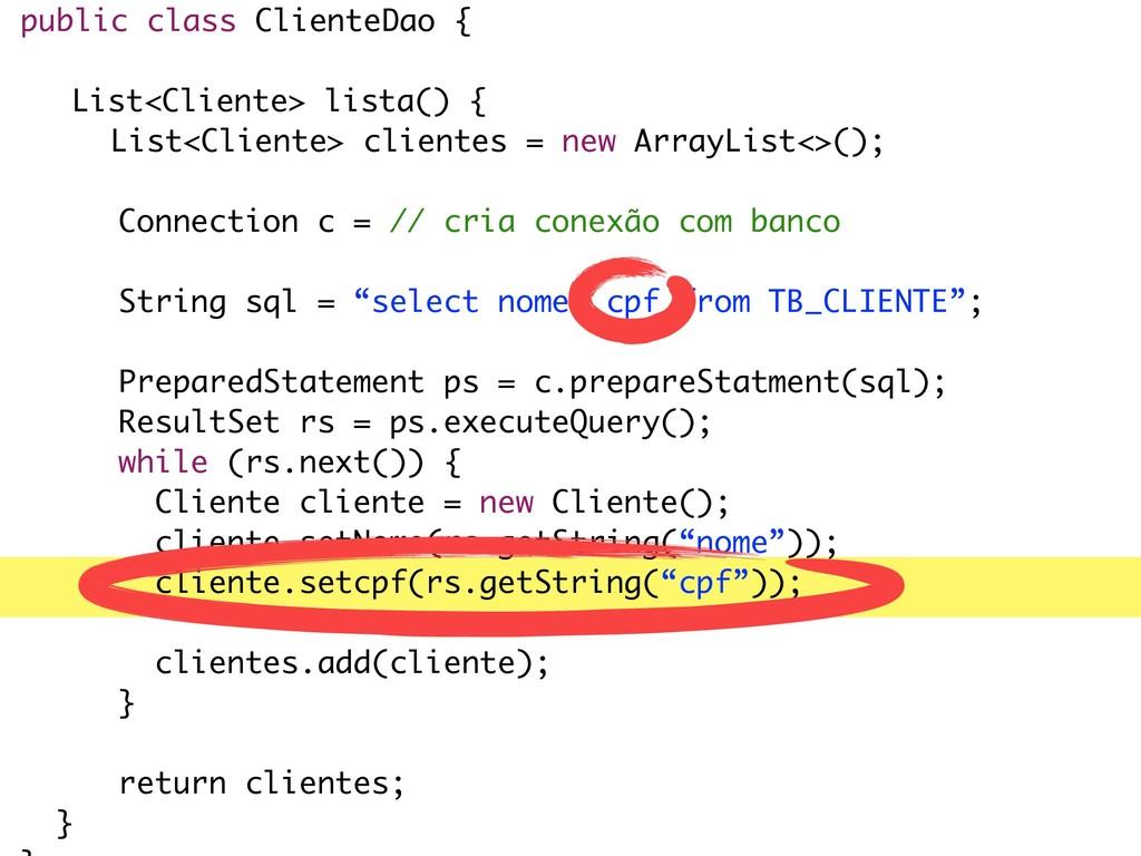 public class ClienteDao { List<Cliente> lista()...