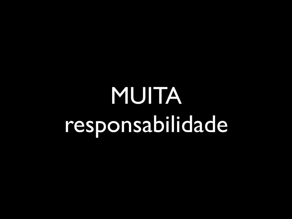 MUITA responsabilidade