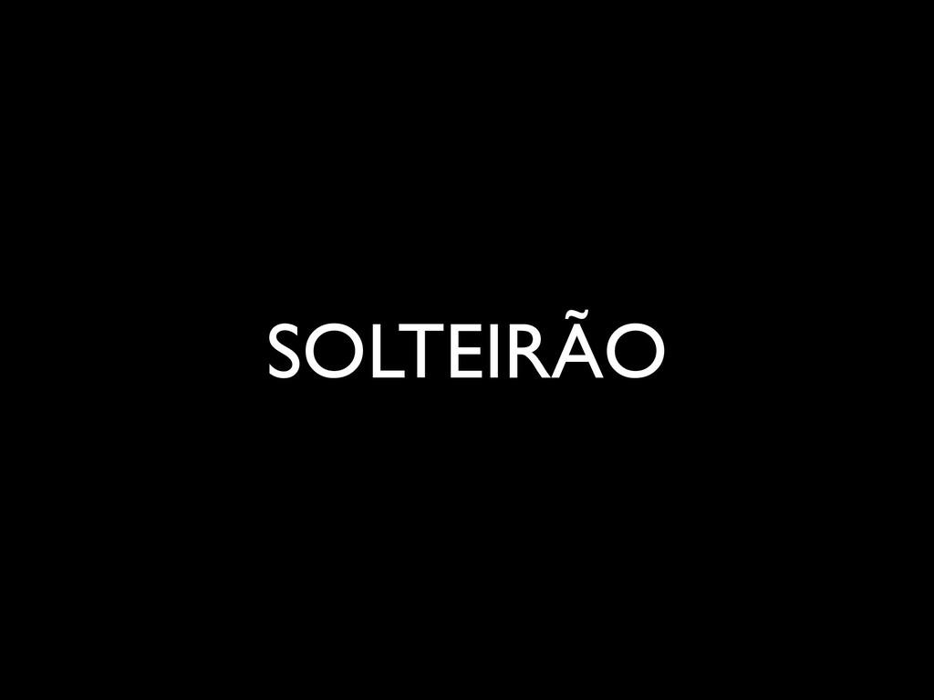 SOLTEIRÃO