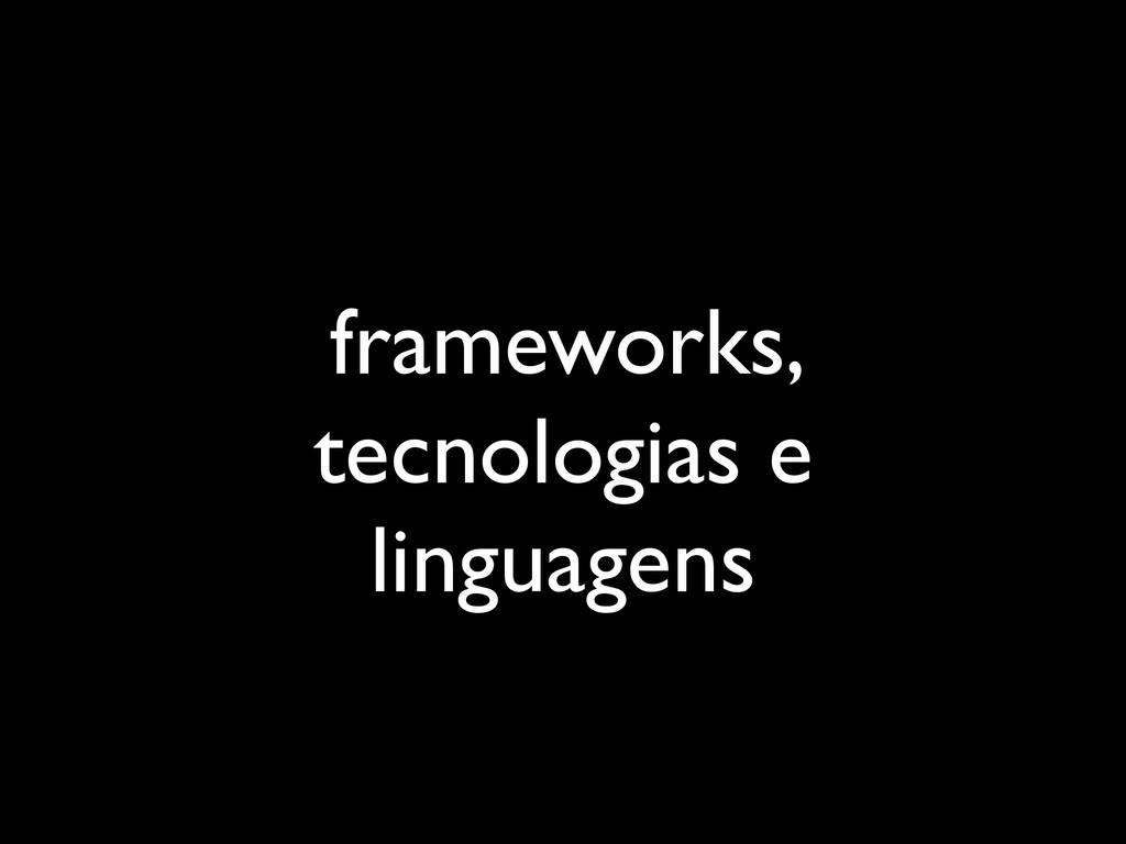 frameworks, tecnologias e linguagens