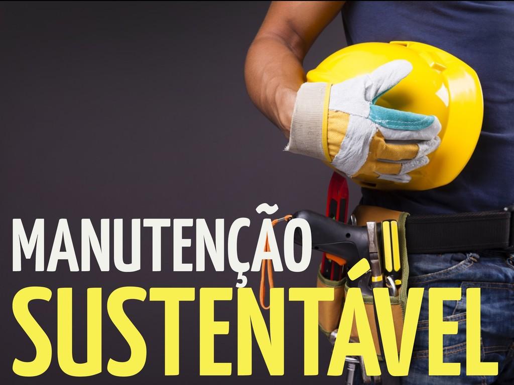 MANUTENÇÃO SUSTENTÁVEL
