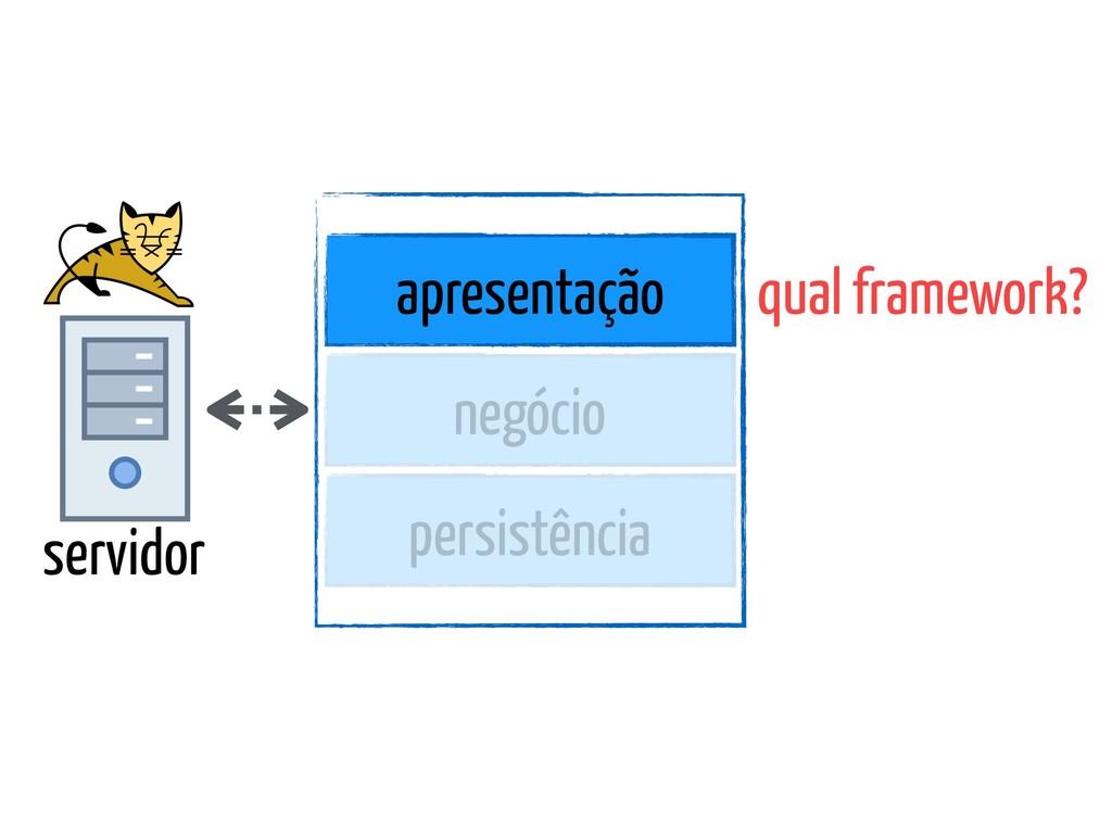 servidor apresentação negócio persistência qual...