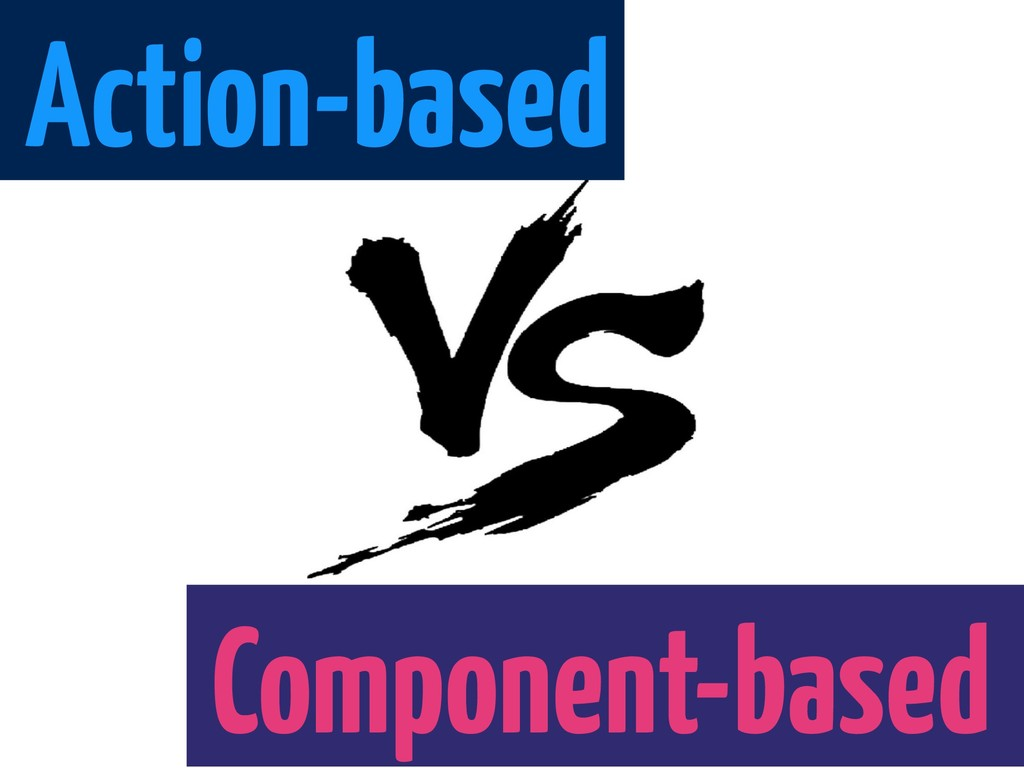 Action-based Component-based.