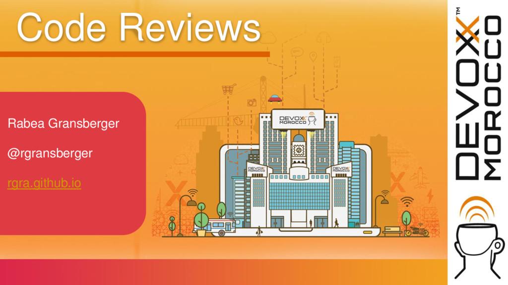 Code Reviews Rabea Gransberger @rgransberger rg...