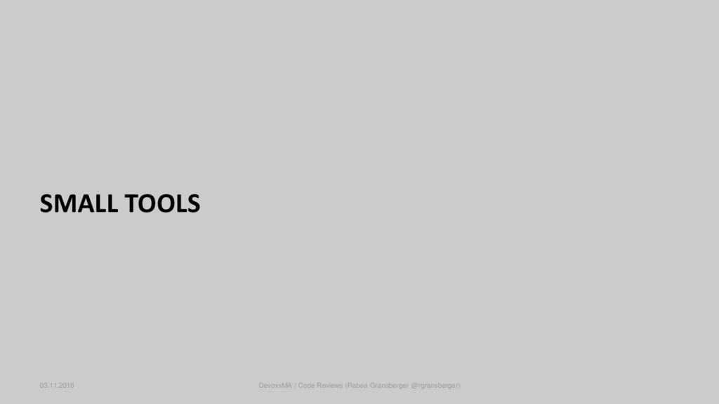 SMALL TOOLS 03.11.2016 DevoxxMA / Code Reviews ...