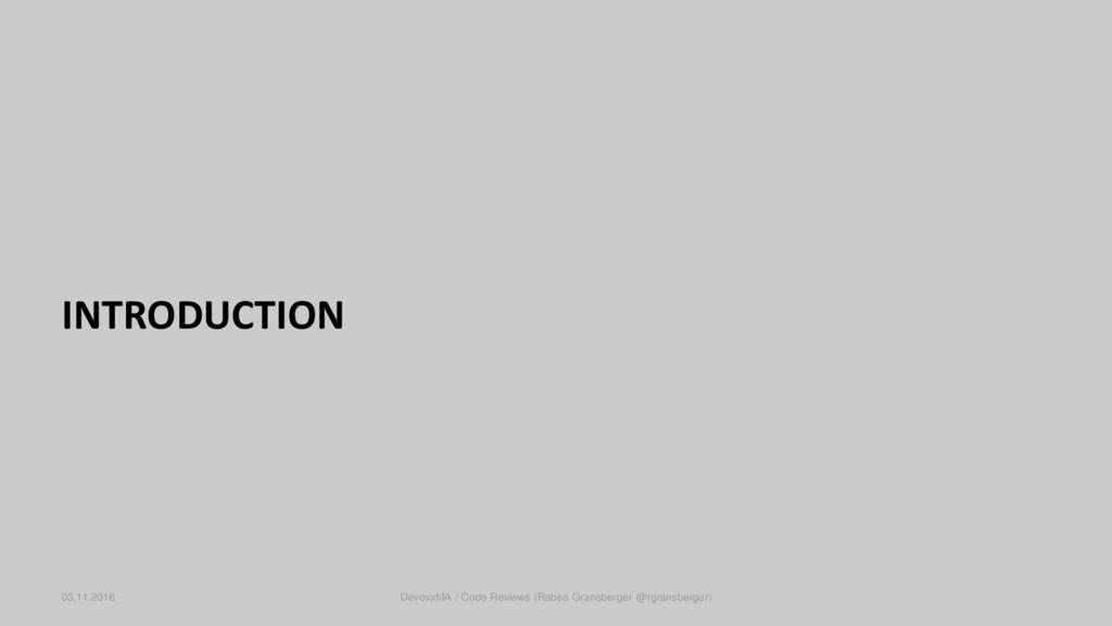 INTRODUCTION 03.11.2016 DevoxxMA / Code Reviews...