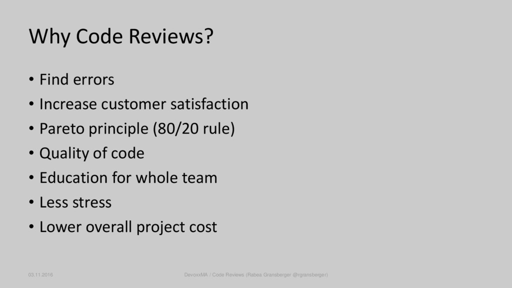 Why Code Reviews? • Find errors • Increase cust...