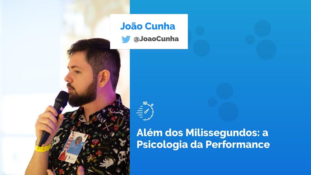 João Cunha @JoaoCunha Além dos Milissegundos: a...