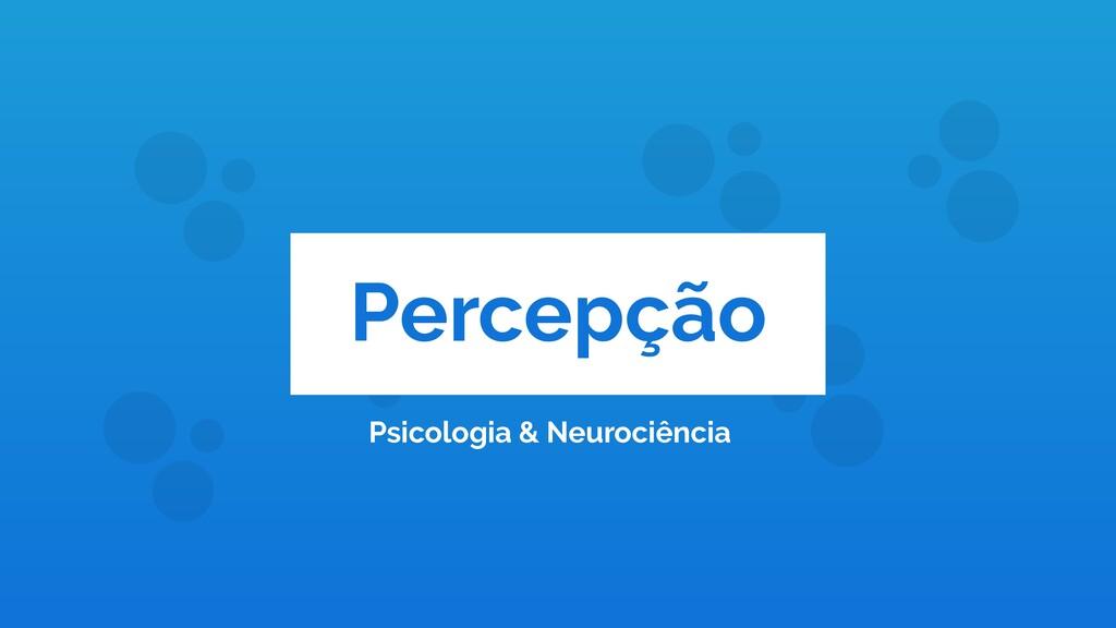 Percepção Psicologia & Neurociência
