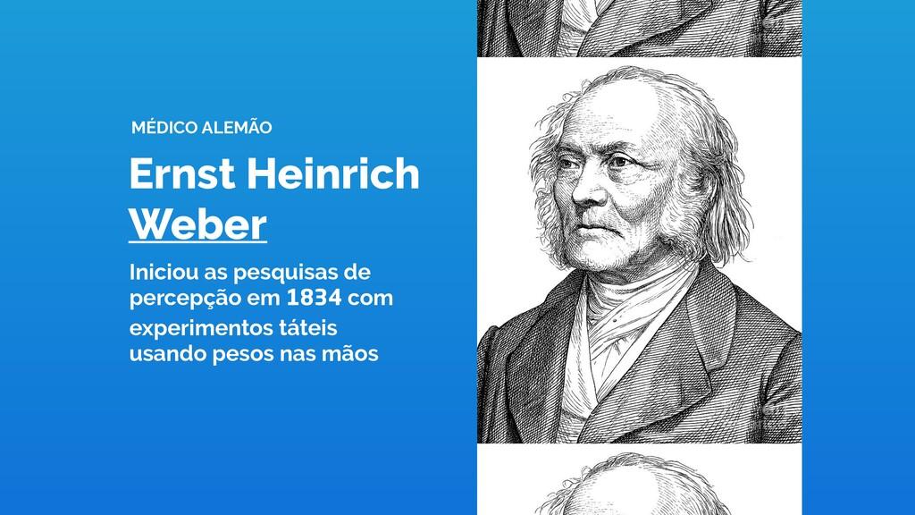 MÉDICO ALEMÃO Iniciou as pesquisas de percepção...