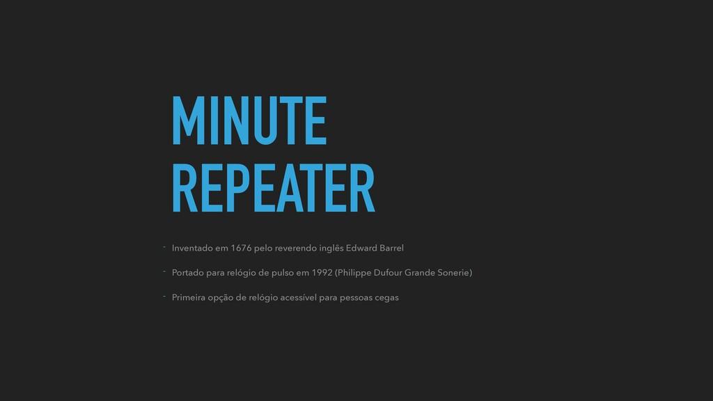 MINUTE REPEATER - Inventado em 1676 pelo revere...