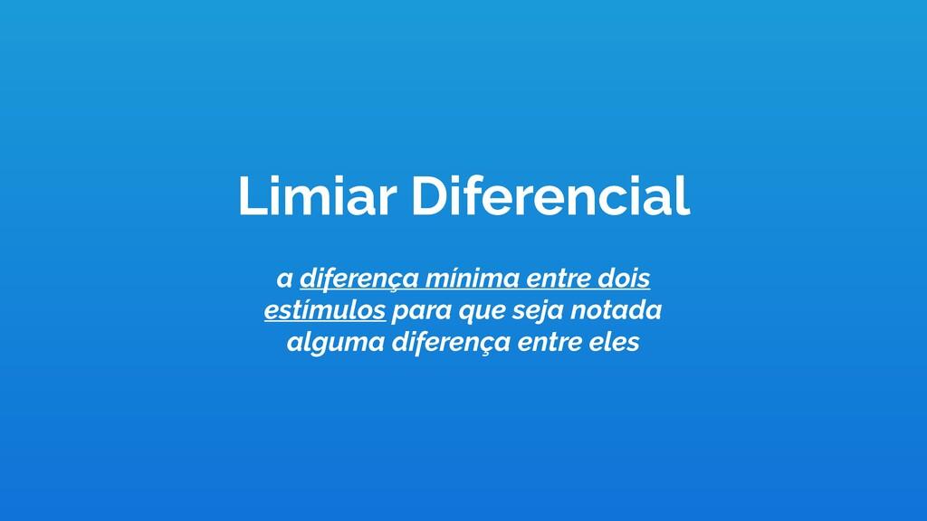 Limiar Diferencial a diferença mínima entre doi...