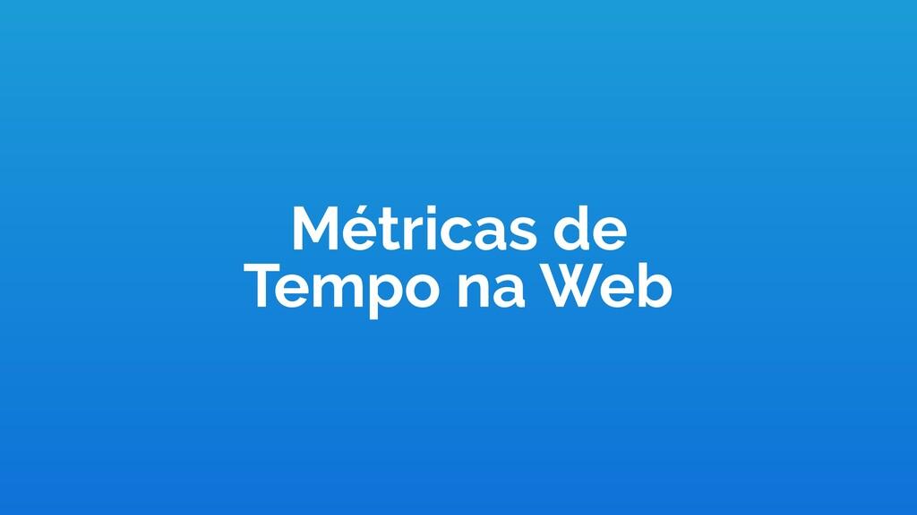 Métricas de Tempo na Web