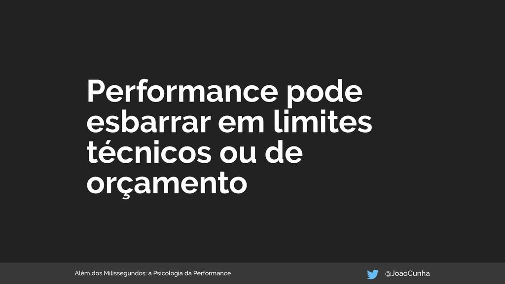 Performance pode esbarrar em limites técnicos o...
