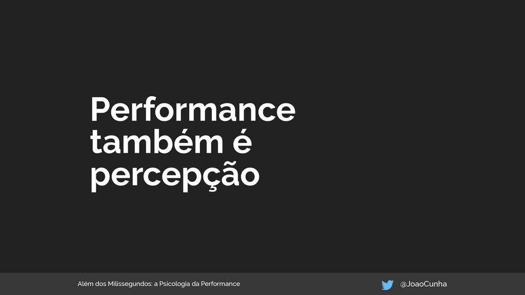 Performance também é percepção Além dos Milisse...