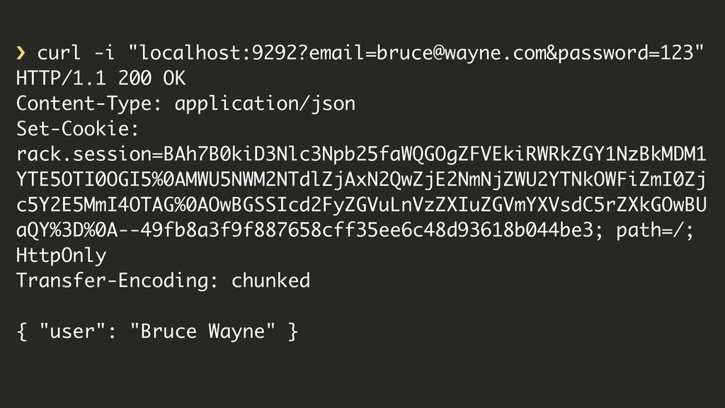 "› curl -i ""localhost:9292?email=bruce@wayne.com..."