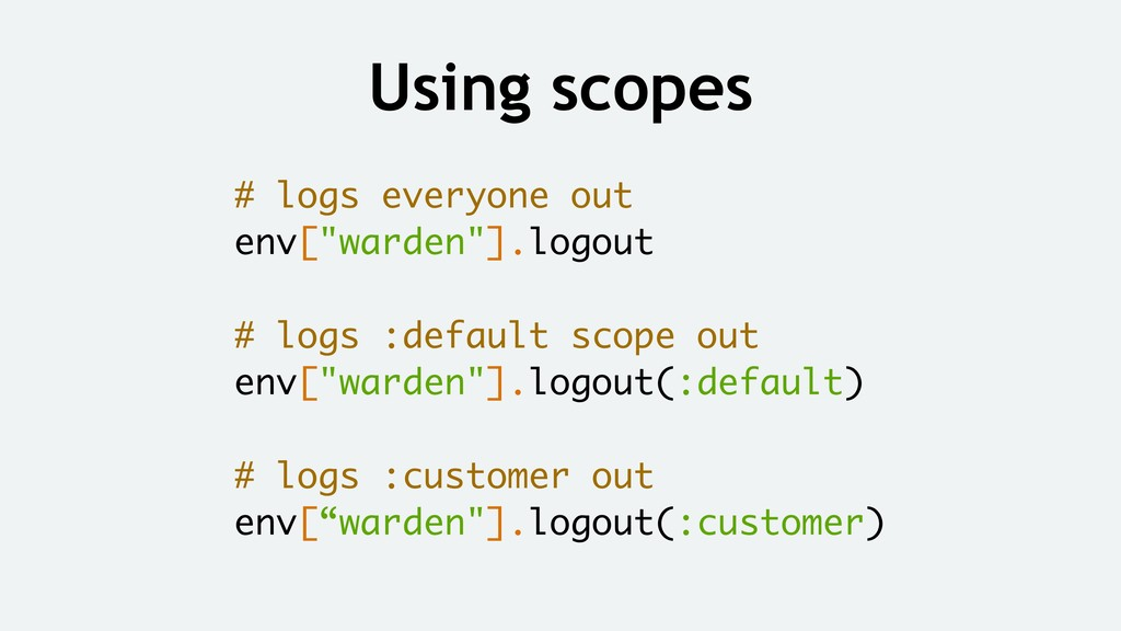 "Using scopes # logs everyone out env[""warden""]...."