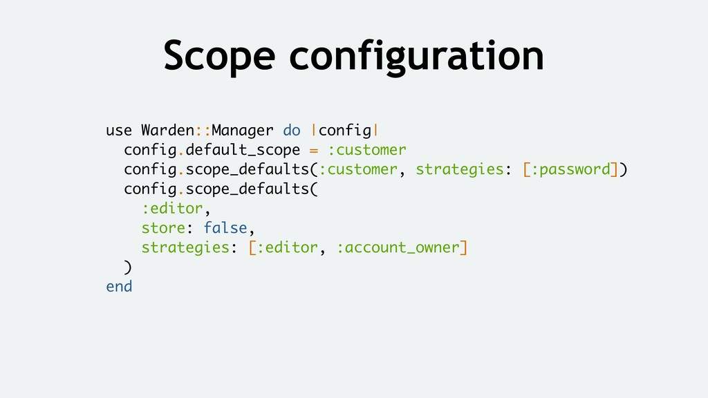 Scope configuration use Warden::Manager do |con...