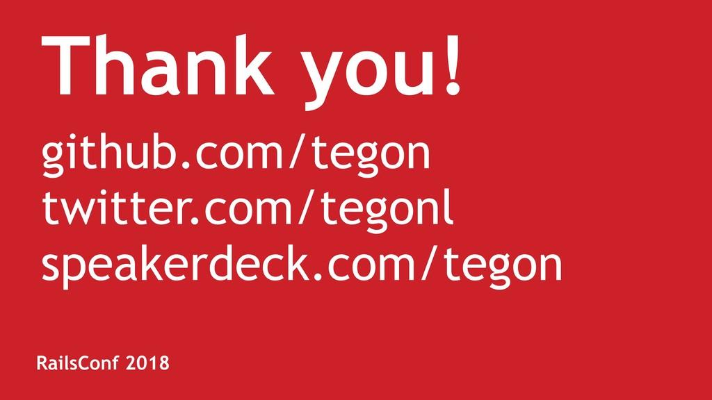 Thank you! github.com/tegon twitter.com/tegonl ...