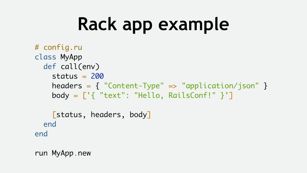 Rack app example # config.ru class MyApp def ca...