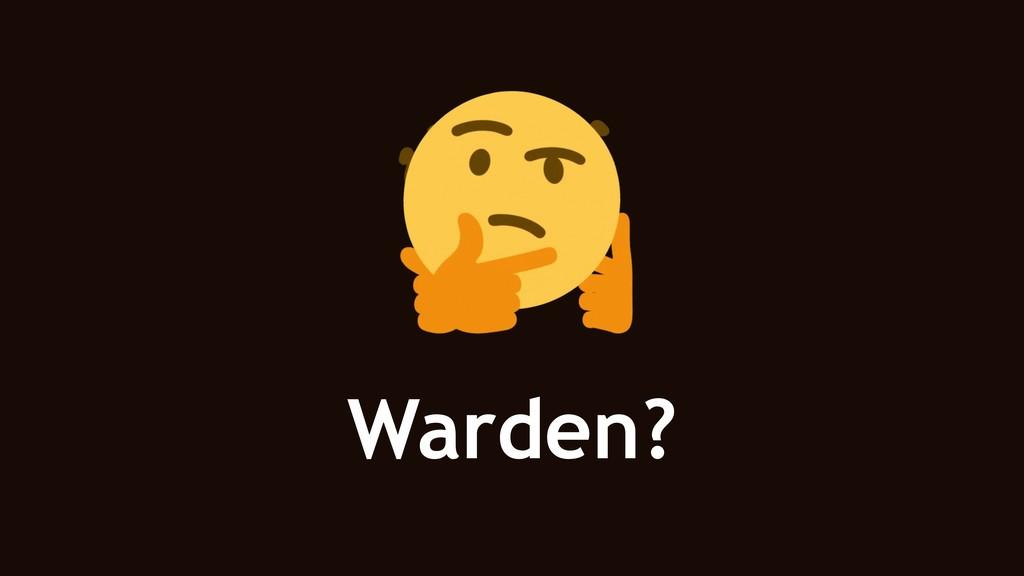 Warden?