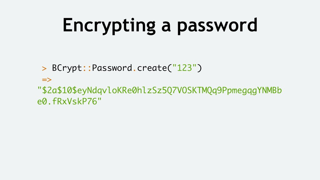Encrypting a password > BCrypt::Password.create...