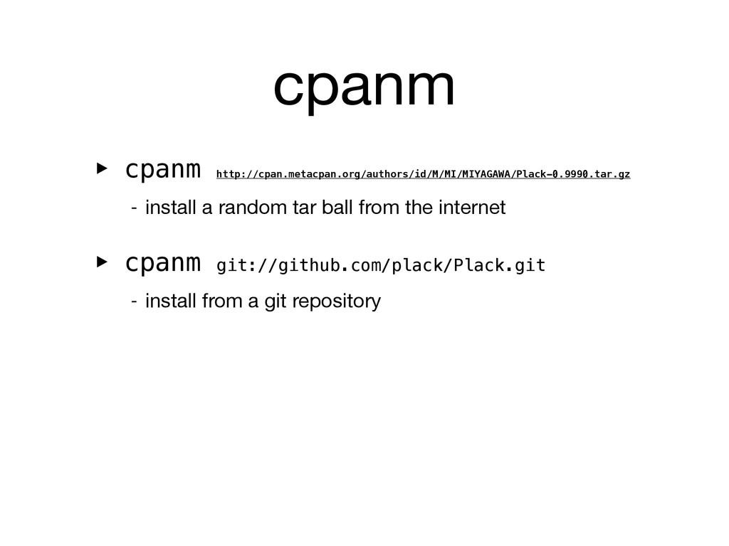 cpanm ‣ cpanm http://cpan.metacpan.org/authors/...