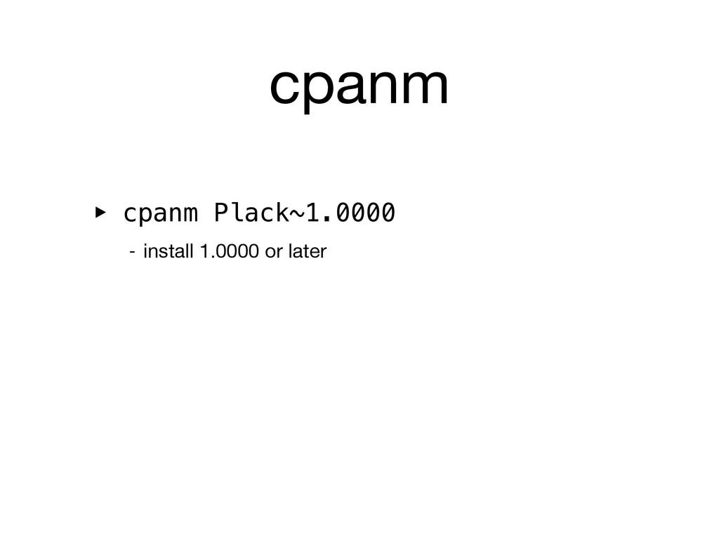 cpanm ‣ cpanm Plack~1.0000 - install 1.0000 or ...