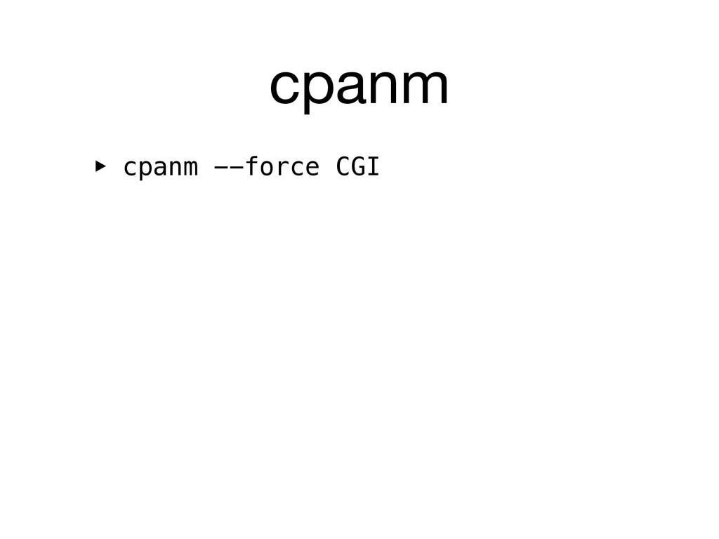 cpanm ‣ cpanm --force CGI
