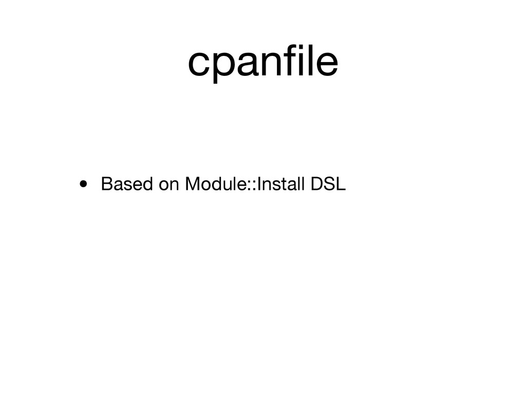 cpanfile • Based on Module::Install DSL