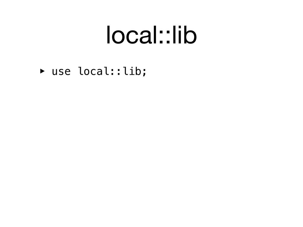 local::lib ‣ use local::lib;