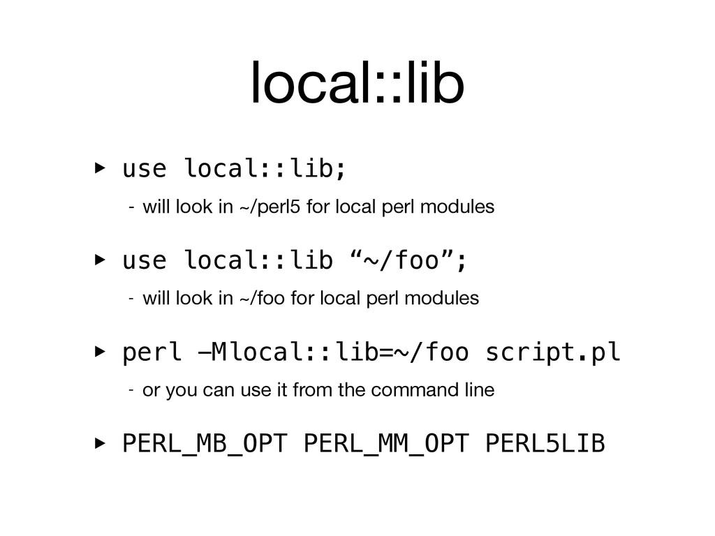 local::lib ‣ use local::lib; - will look in ~/p...