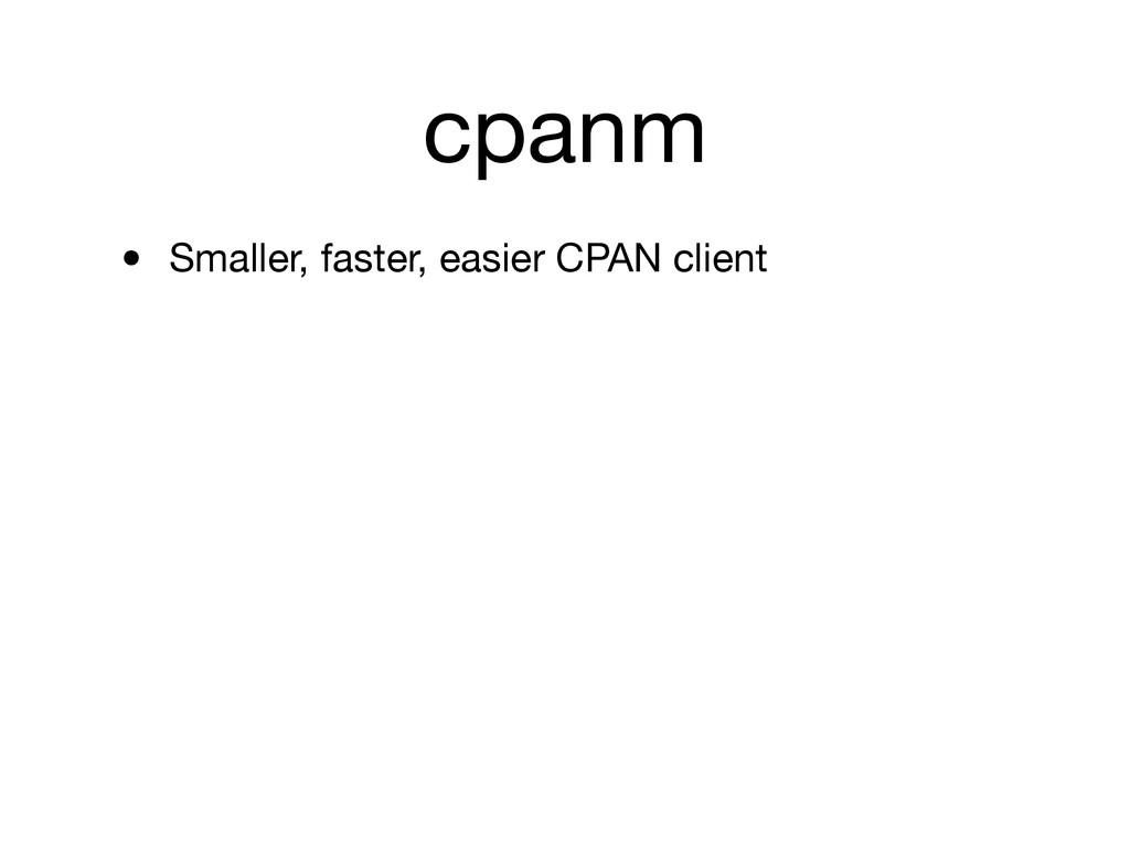 cpanm • Smaller, faster, easier CPAN client