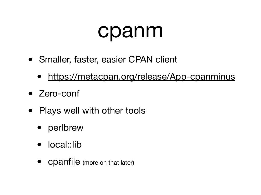 cpanm • Smaller, faster, easier CPAN client • h...