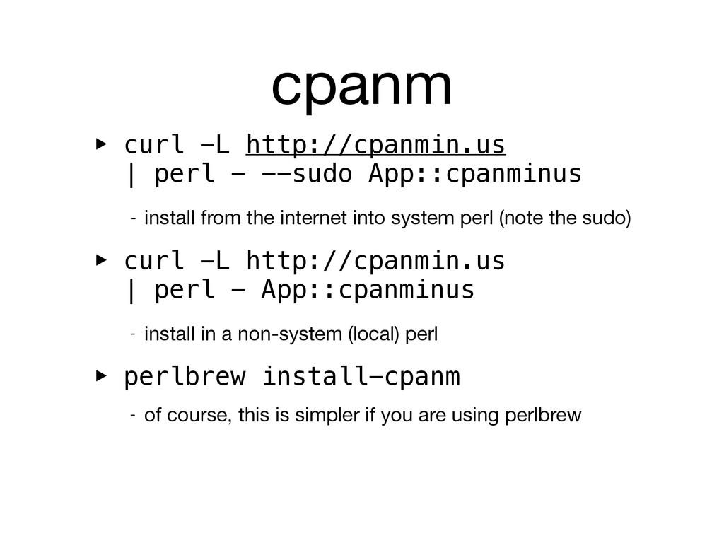 cpanm ‣ curl -L http://cpanmin.us | perl - --su...