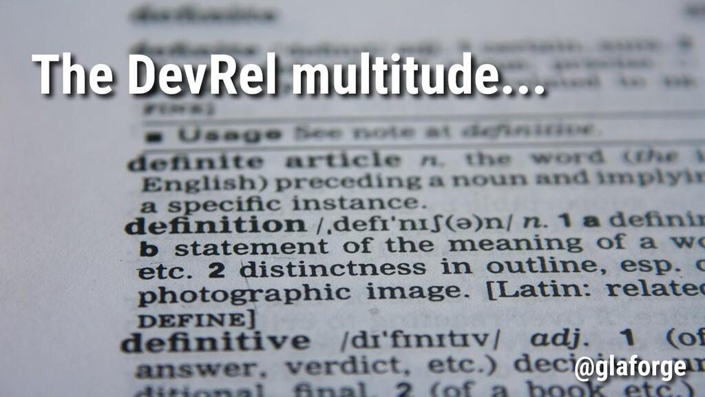 The DevRel multitude... @glaforge
