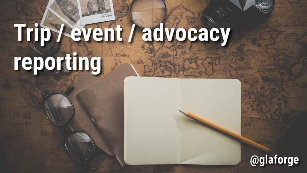 Trip / event / advocacy reporting @glaforge