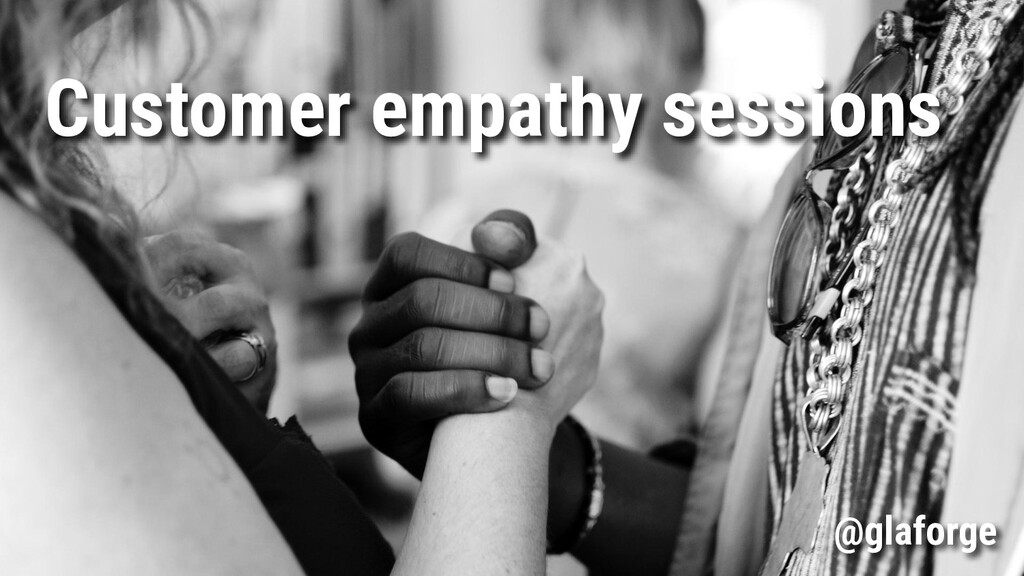 Customer empathy sessions @glaforge