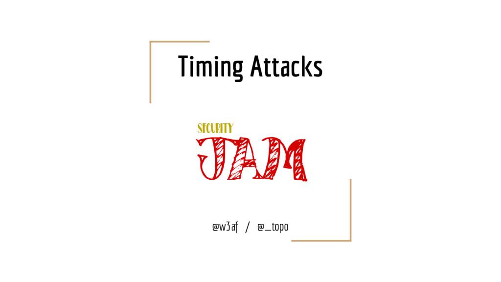 Timing Attacks @w3af / @_topo