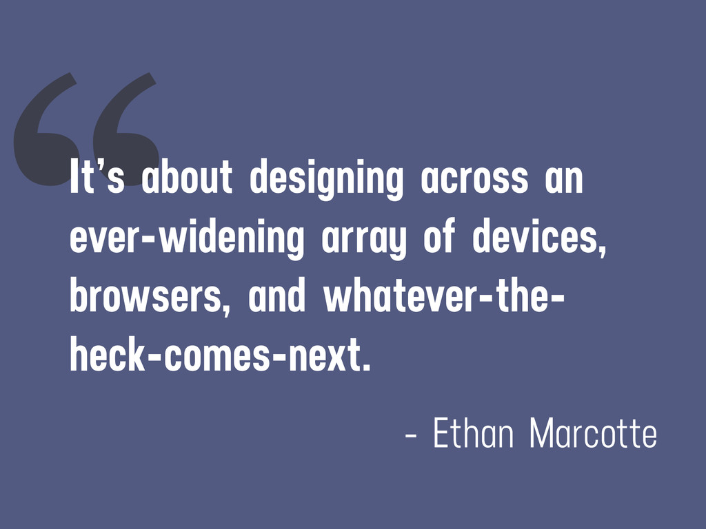 """ It's about designing across an ever-widening ..."