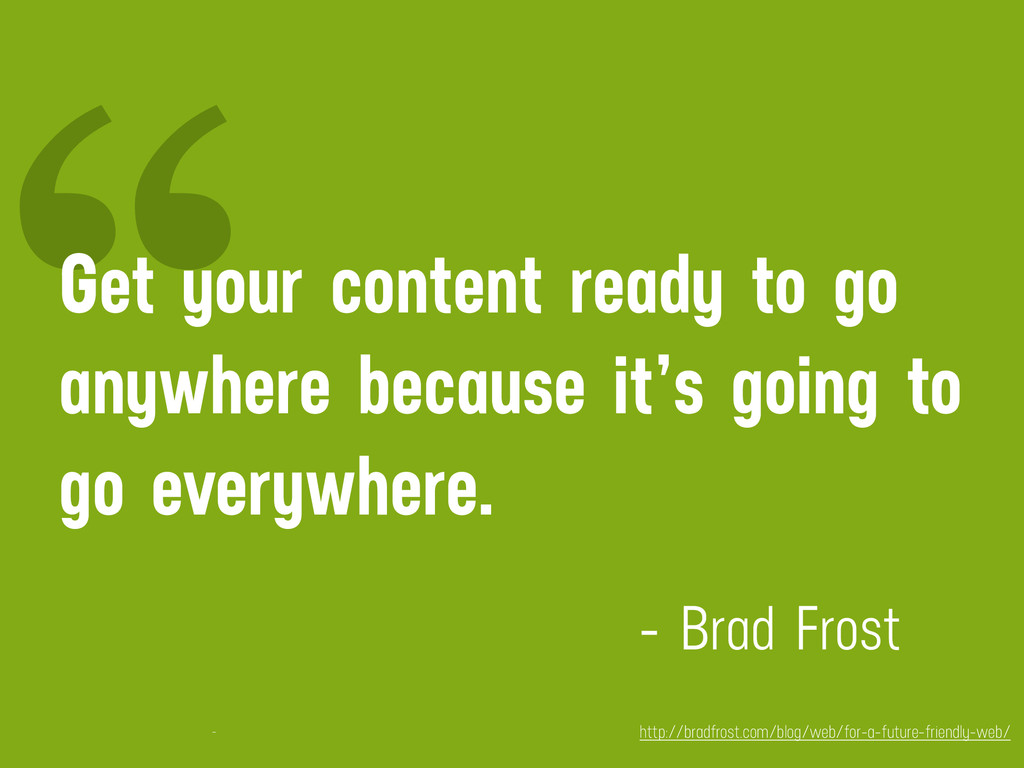 """ Get your content ready to go anywhere because..."