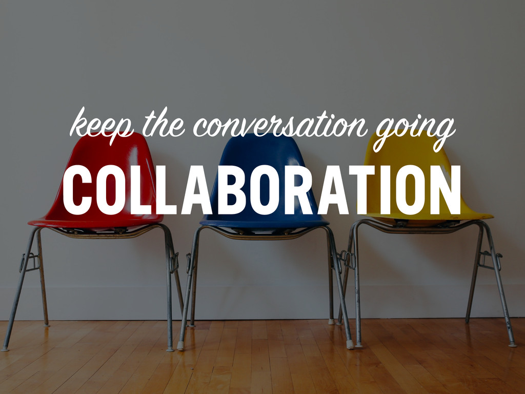 keep the conversation going COLLABORATION